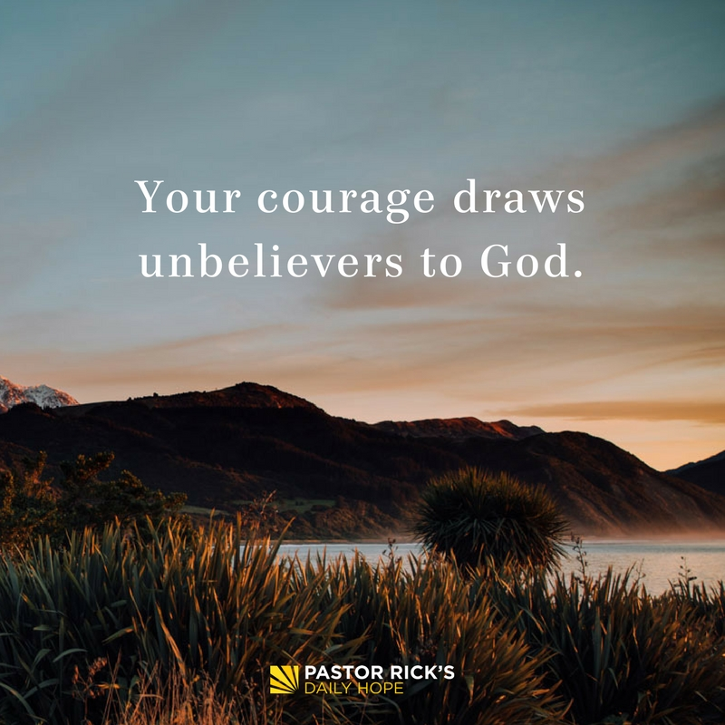 11-06-17-Unshakeable-Your-Courage-Draws-Unbelievers-To-God